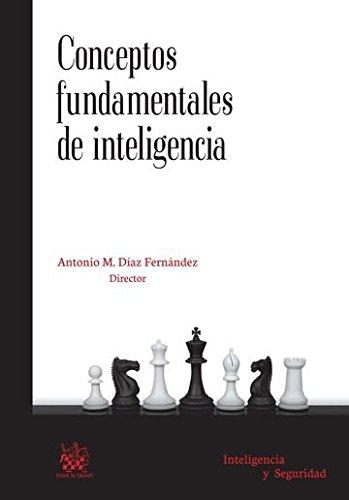 Conceptos Fundamentales de Inteligencia (Inteligencia y Seguridad) por Antonio M. Díaz Fernández