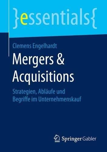 Mergers & Acquisitions: Strategien, Ablaufe und Begriffe im Unternehmenskauf (essentials)