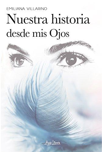Nuestra historia desde mis Ojos par Emiliana Villarino