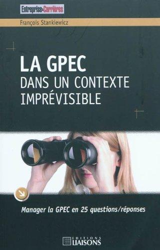La GPEC dans un contexte imprévisible: Manager la GPEC en 25 questions/réponses.