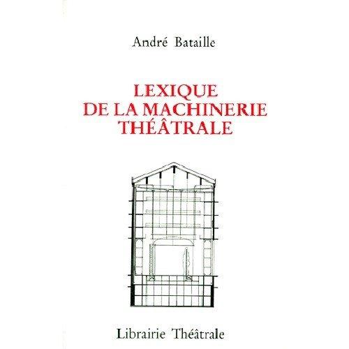 Lexique de la machinerie théâtrale : À l'intention des praticiens et amateurs