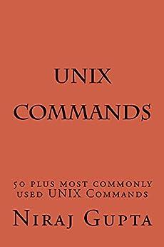 UNIX Commands: 50 plus most commonly used UNIX Commands by [Gupta, Niraj]