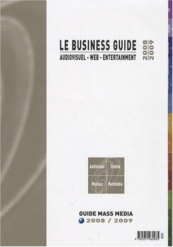 Le Business Guide 2008-2009 : Audiovisuel - Web - Entertainment