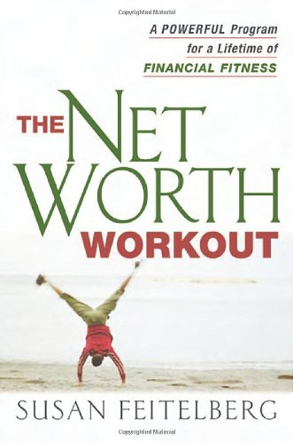 The Net Worth Workout: A Powerful Program for a Lifetime of Financial Fitness