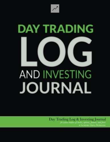 Day Trading Log & Investing Journal (8.5x11, 162pp; green/black glossy edition): for active traders of stocks, options, futures, and forex ... traders, short-term traders, and investors] by Incredibly Useful Notebooks (2016-05-27)