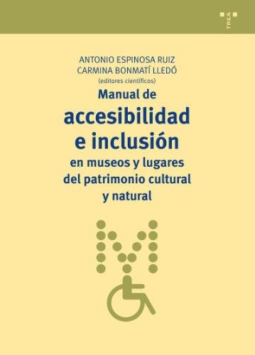 Manual de accesibilidad e inclusión en museos y lugares del patrimonio cultural y natural (Manuales de Museística, Patrimonio y Turismo Cultural) por Antonio Espinosa Ruiz