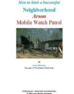 Starting a Successful Mobile Neighborhood Arson Watch Program (Lance Winslow Community Involvement Series) (English Edition) de [Winslow, Lance]