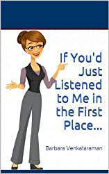 If You'd Just Listened to Me in the First Place...: Barbara Venkataraman (English Edition)