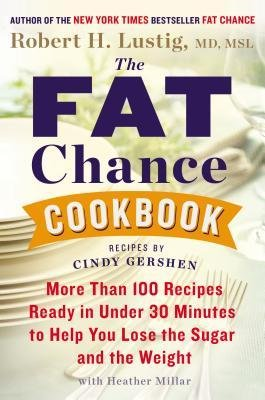 [(The Fat Chance Cookbook: More Than 100 Recipes Ready in Under 30 Minutes to Help You Lose the Sugar and the Weight)] [Author: Robert H Lustig] published on (December, 2013)