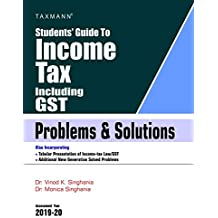 Students' Guide to Income Tax Including GST-Problems & Solutions (18th Edition A.Y 2019-20)