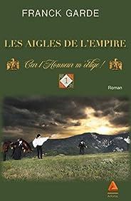 Les Aigles de l'Empire : Tome 1 - Car l'Honneur m'oblige !