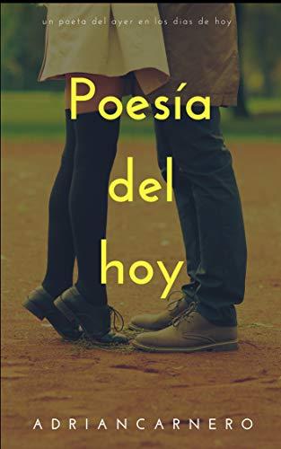 Poesía del hoy: Un poeta del ayer en los dias de hoy por Adrian Alberto Carnero Chavez