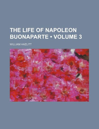 The Life of Napoleon Buonaparte (Volume 3)