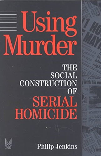 [Using Murder: The Social Construction of Serial Homicide] (By: Philip Jenkins) [published: January, 2008]