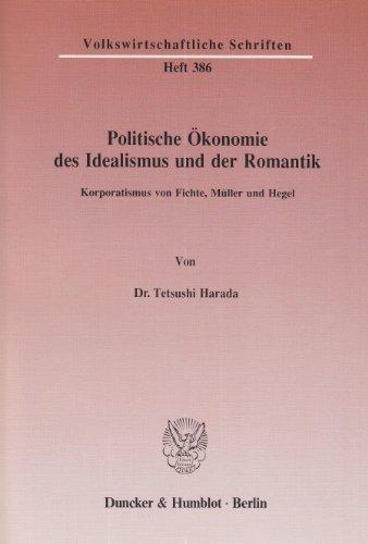 Politische Ökonomie des Idealismus und der Romantik.: Korporatismus von Fichte, Müller und Hegel....