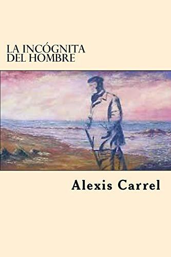 La Incognita Del Hombre por Carrel, Alexis