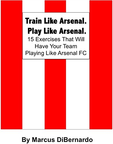 Train Like Arsenal. Play Like Arsenal.: 15 Training Ground Exercises That Will...