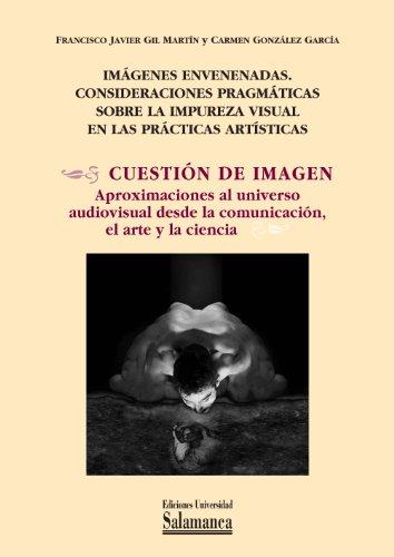Imágenes envenenadas: EN Cuestión de imagen: aproximaciones al universo audiovisual desde la comunicación, el arte [...]. (Biblioteca de pensamiento y sociedad nº 106)