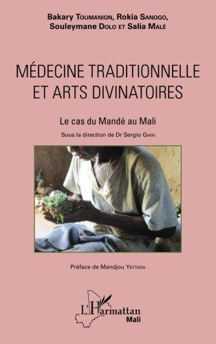 Médecine traditionnelle et arts divinatoires: Le Cas Du Mandé Au Mali