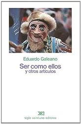 Ser como ellos y otros articulos (Spanish Edition) by Eduardo Galeano (1999-01-01)