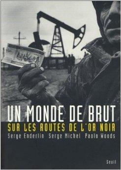 Un monde de brut : Sur les routes de l'or noir de Serge Enderlin,Serge Michel,Paolo Woods (Photographies) ( 1 octobre 2003 )