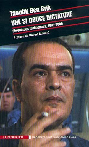 Une si douce dictature. Chroniques tunisiennes 1991-2000 par Taoufik Ben Brik