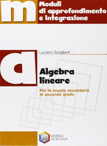 Algebra lineare. Per le Scuole superiori