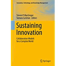Sustaining Innovation: Collaboration Models for a Complex World (Innovation, Technology, and Knowledge Management)