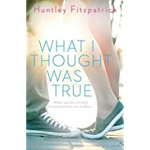 What I Thought Was True by Huntley Fitzpatrick (2016-04-07)