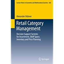 Retail Category Management: Decision Support Systems for Assortment, Shelf Space, Inventory and Price Planning (Lecture Notes in Economics and Mathematical Systems Book 656) (English Edition)