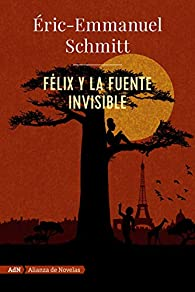 Félix y la fuente invisible par Eric-Emmanuel Schmitt