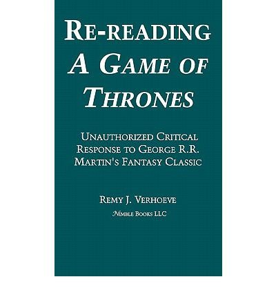 re-reading-a-game-of-thrones-a-critical-response-to-george-rr-martins-fantasy-classic-author-remy-j-