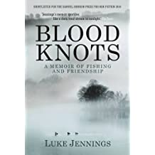 Blood Knots: A Memoir of Fishing and Friendship: Of Fathers, Friendship and Fishing