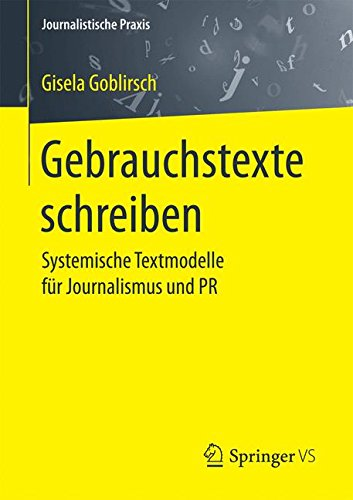 Gebrauchstexte schreiben: Systemische Textmodelle fur Journalismus und PR (Journalistische Praxis)