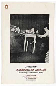 The Immortalization Commission: The Strange Quest to Cheat Death par [Gray, John]