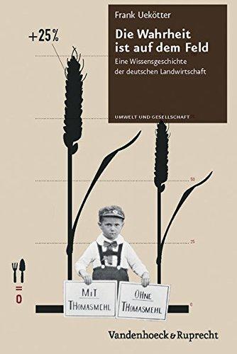 Die Wahrheit ist auf dem Feld: Eine Wissensgeschichte der deutschen Landwirtschaft (Umwelt Und Gesellschaft)