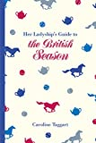 Her Ladyship's Guide to the British Season: The Essential Practical and Etiquette Guide (National Trust History…