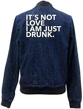 It`s Not Love - I Am Just Drunk Bomber Chaqueta Girls Jeans Certified Freak