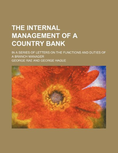 The Internal Management of a Country Bank; In a Series of Letters on the Functions and Duties of a Branch Manager