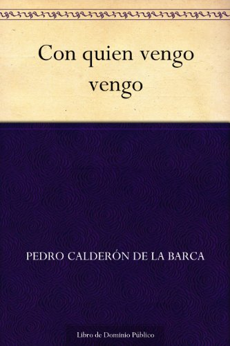 Con quien vengo vengo por Pedro Calderón de la Barca
