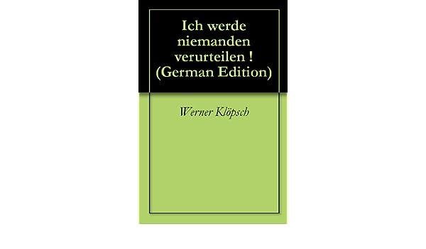 Ich werde niemanden verurteilen ! (German Edition)
