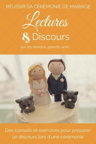 Lectures et Discours de Cérémonie de Mariage: Ecrire un discours ou choisir un texte pour une cérémonie par Claire Bay