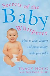 Secrets of the Baby Whisperer: How to Calm, Connect and Communicate with Your Baby by Tracy Hogg (2001-02-01)