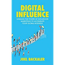 Digital Influence: Unleash the Power of Influencer Marketing to Accelerate Your Global Business (Shankman, Peter)