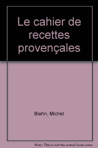 Le cahier de recettes provençales par Michel Biehn
