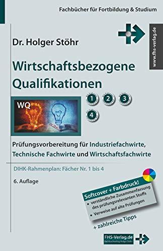 Wirtschaftsbezogene Qualifikationen: Prüfungsvorbereitung für Industriefachwirte, Technische Fachwirte und Wirtschaftsfachwirte