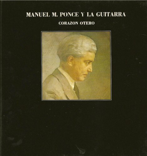 Manuel M. Ponce y la guitarra (biografías de músicos nº 1) por Corazón Otero