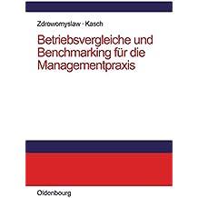 Betriebsvergleiche und Benchmarking für die Managementpraxis: Unternehmensanalyse, Unternehmenstransparenz und Motivation durch Kenn- und Vergleichsgrößen