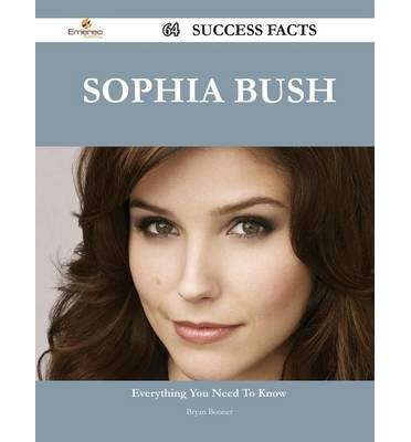 [ SOPHIA BUSH 64 SUCCESS FACTS - EVERYTHING YOU NEED TO KNOW ABOUT SOPHIA BUSH ] Sophia Bush 64 Success Facts - Everything You Need to Know about Sophia Bush By Bonner, Bryan ( Author ) Mar-2014 [ Paperback ]