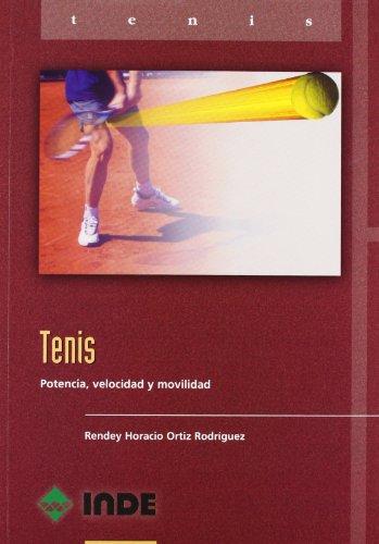 Tenis : potencia, velocidad y movilidad por Rendey Horacio Ortiz Rodríguez